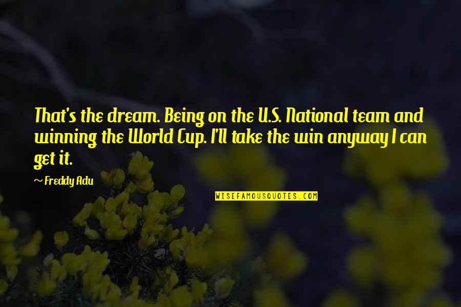 Dream World Quotes By Freddy Adu: That's the dream. Being on the U.S. National