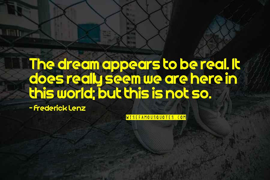 Dream World Quotes By Frederick Lenz: The dream appears to be real. It does
