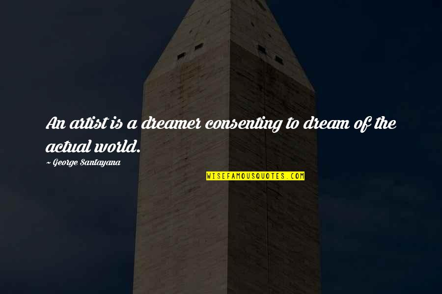 Dream World Quotes By George Santayana: An artist is a dreamer consenting to dream