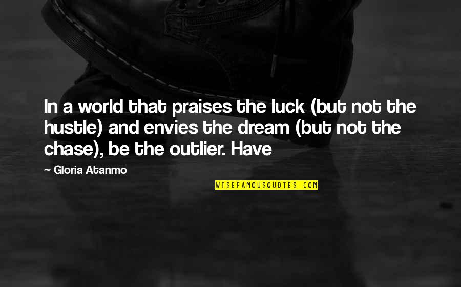 Dream World Quotes By Gloria Atanmo: In a world that praises the luck (but