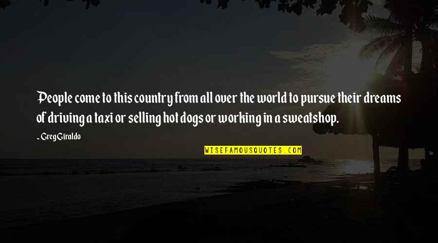 Dream World Quotes By Greg Giraldo: People come to this country from all over