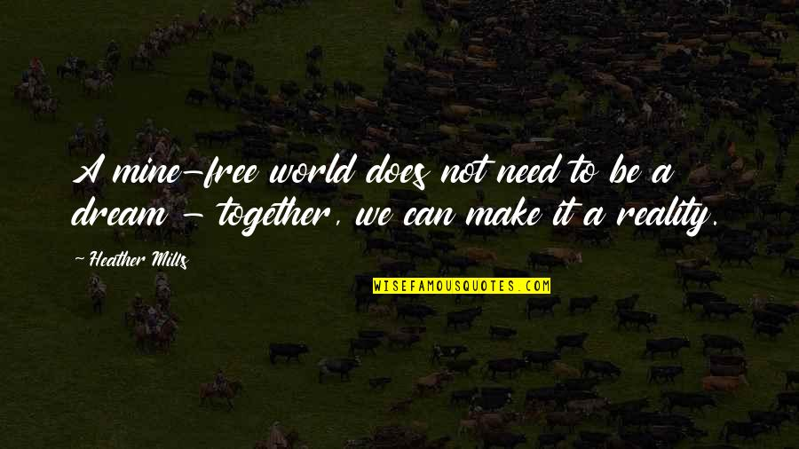 Dream World Quotes By Heather Mills: A mine-free world does not need to be