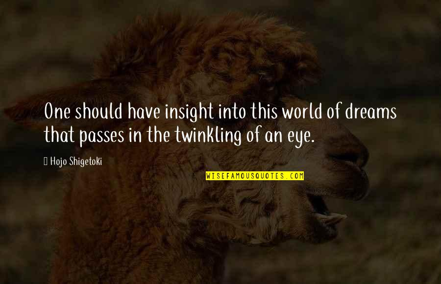 Dream World Quotes By Hojo Shigetoki: One should have insight into this world of