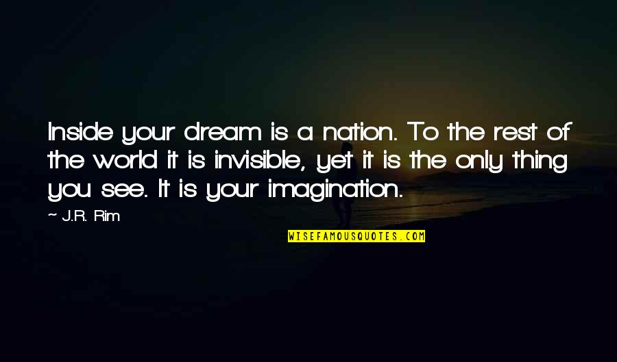 Dream World Quotes By J.R. Rim: Inside your dream is a nation. To the