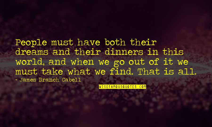 Dream World Quotes By James Branch Cabell: People must have both their dreams and their