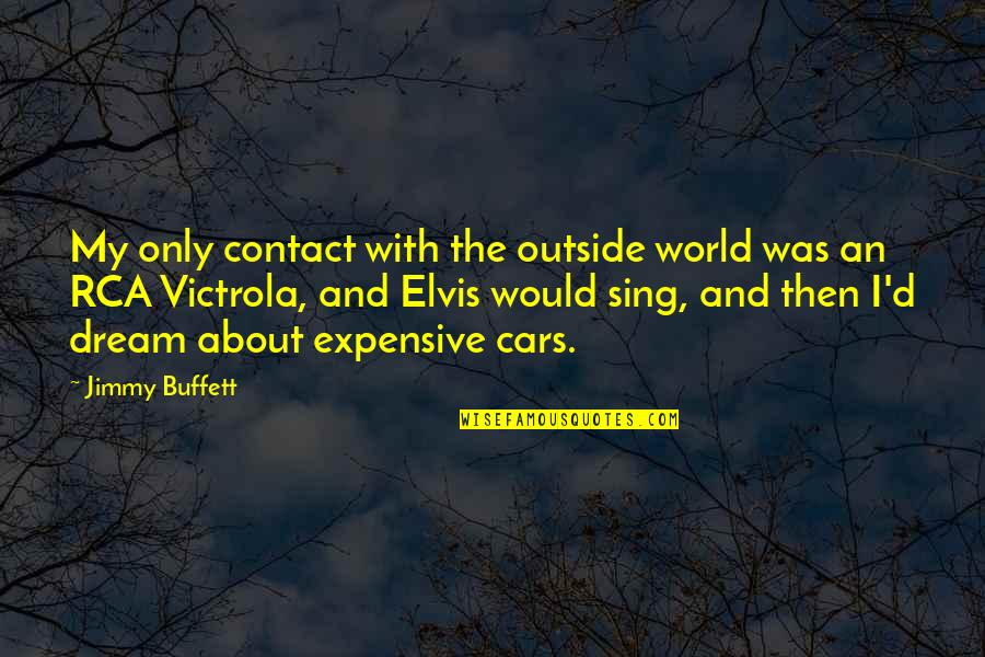 Dream World Quotes By Jimmy Buffett: My only contact with the outside world was