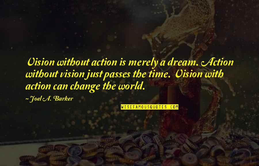 Dream World Quotes By Joel A. Barker: Vision without action is merely a dream. Action