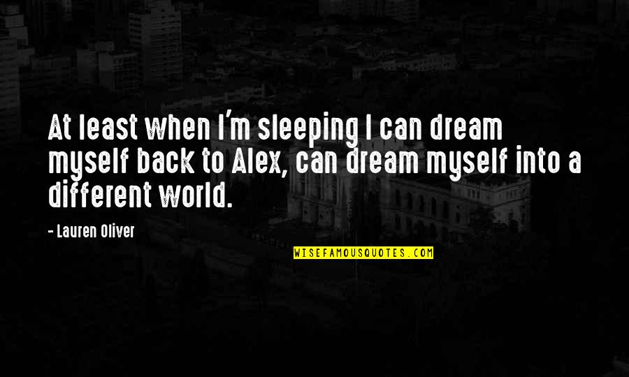 Dream World Quotes By Lauren Oliver: At least when I'm sleeping I can dream