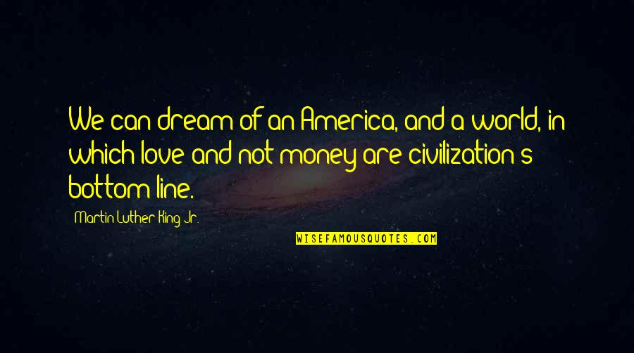 Dream World Quotes By Martin Luther King Jr.: We can dream of an America, and a