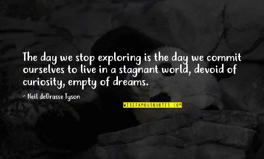 Dream World Quotes By Neil DeGrasse Tyson: The day we stop exploring is the day