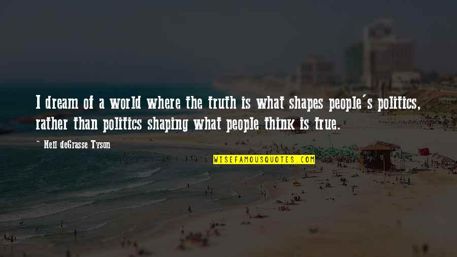 Dream World Quotes By Neil DeGrasse Tyson: I dream of a world where the truth