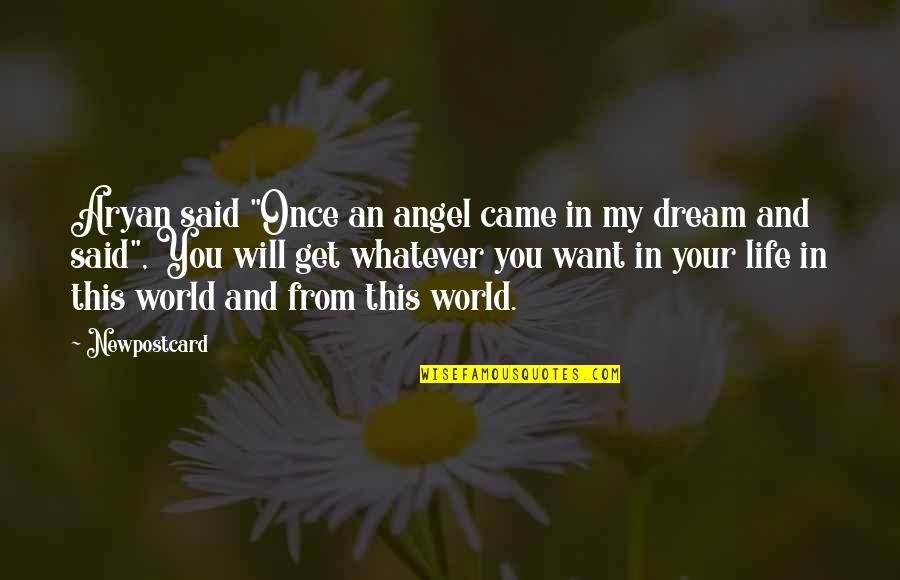 """Dream World Quotes By Newpostcard: Aryan said """"Once an angel came in my"""