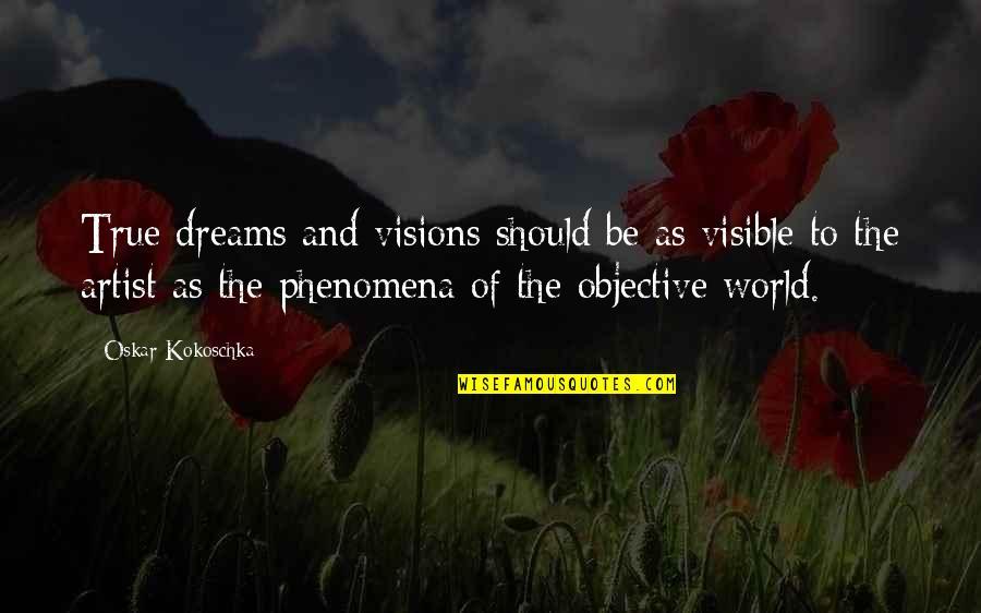 Dream World Quotes By Oskar Kokoschka: True dreams and visions should be as visible