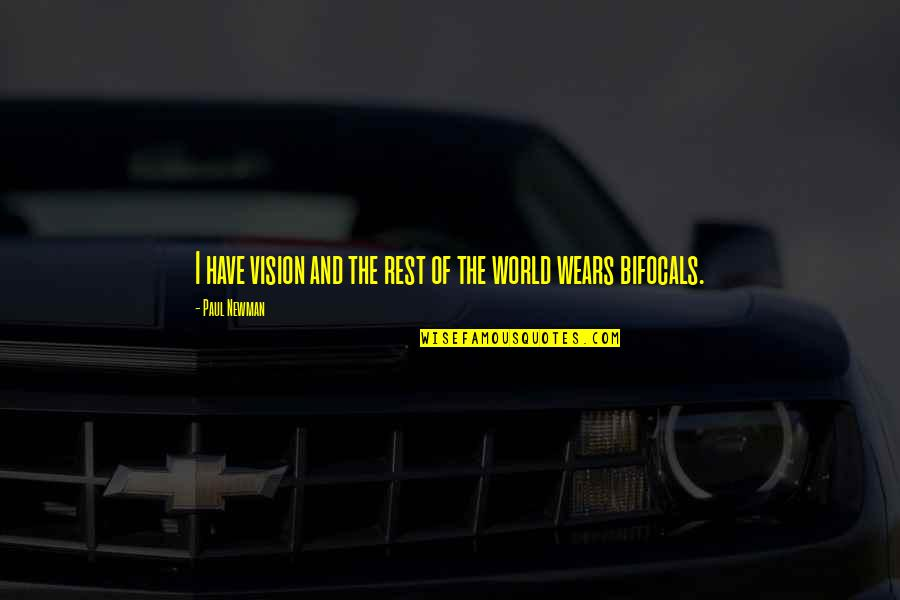 Dream World Quotes By Paul Newman: I have vision and the rest of the