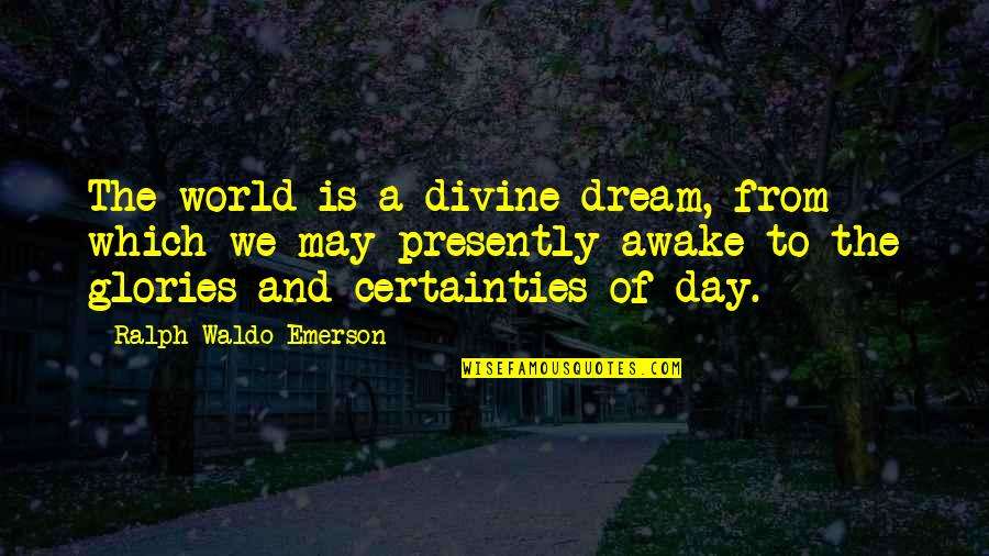 Dream World Quotes By Ralph Waldo Emerson: The world is a divine dream, from which