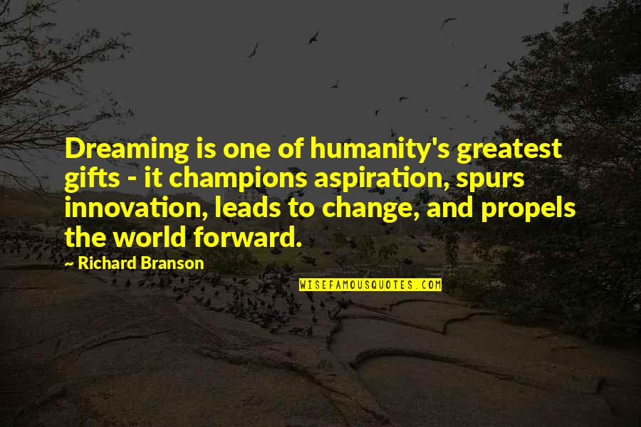Dream World Quotes By Richard Branson: Dreaming is one of humanity's greatest gifts -
