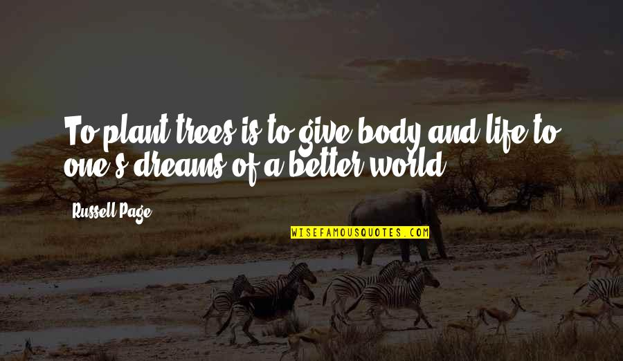 Dream World Quotes By Russell Page: To plant trees is to give body and