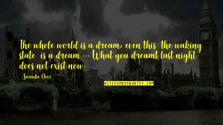 Dream World Quotes By Sarada Devi: The whole world is a dream; even this