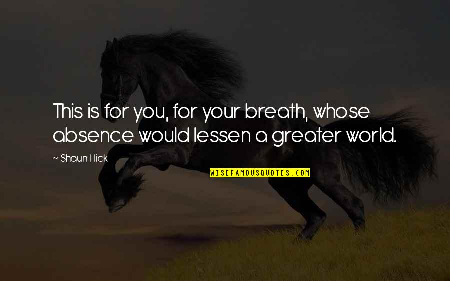 Dream World Quotes By Shaun Hick: This is for you, for your breath, whose