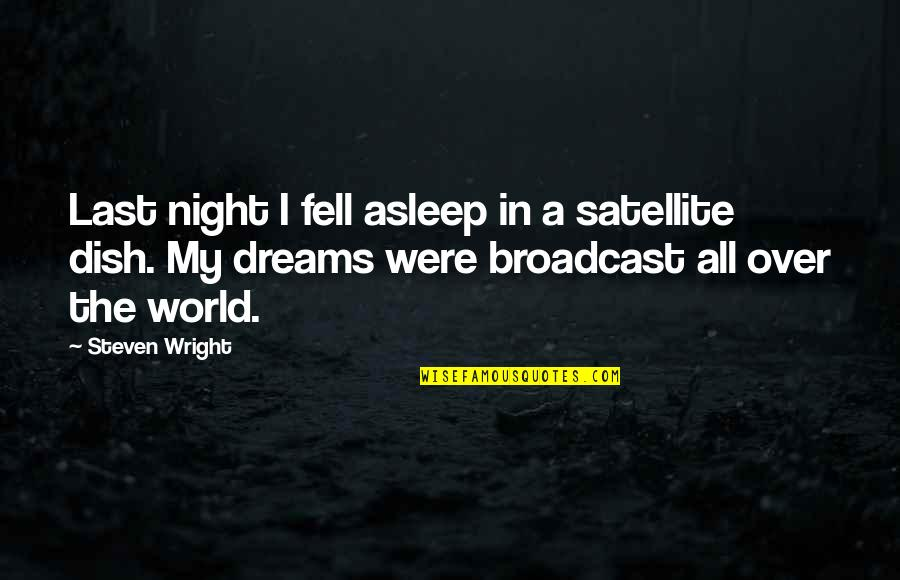 Dream World Quotes By Steven Wright: Last night I fell asleep in a satellite