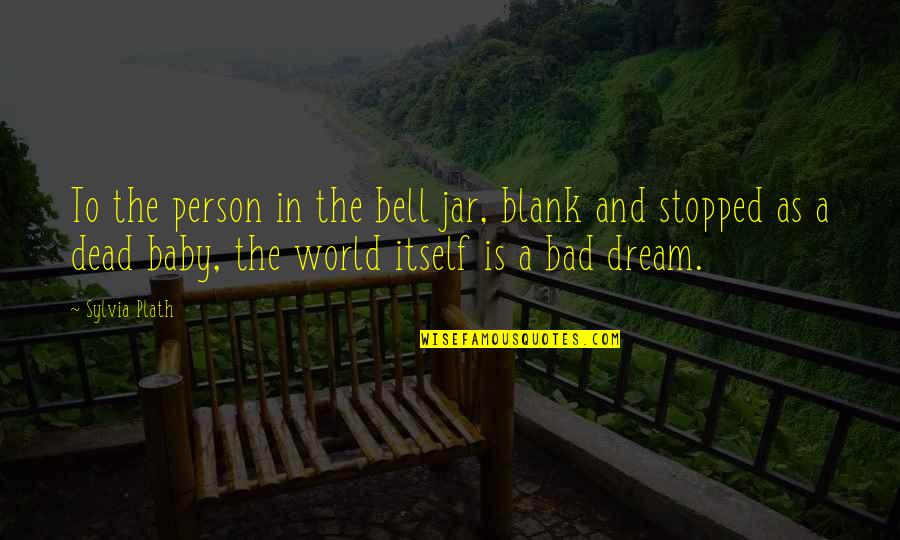 Dream World Quotes By Sylvia Plath: To the person in the bell jar, blank