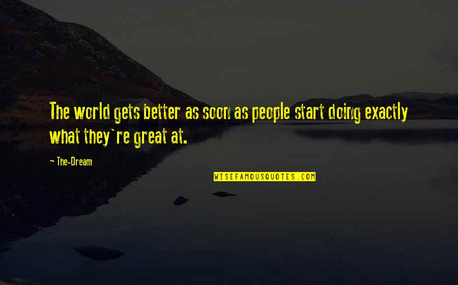 Dream World Quotes By The-Dream: The world gets better as soon as people