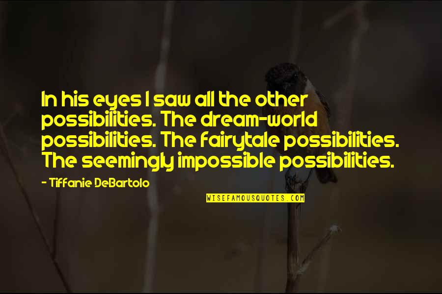 Dream World Quotes By Tiffanie DeBartolo: In his eyes I saw all the other