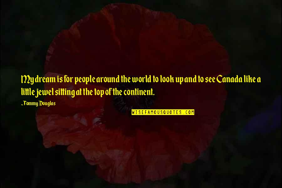 Dream World Quotes By Tommy Douglas: My dream is for people around the world