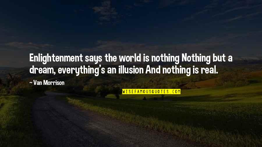 Dream World Quotes By Van Morrison: Enlightenment says the world is nothing Nothing but