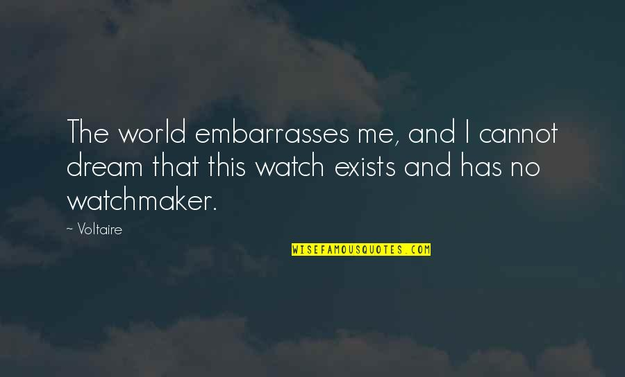 Dream World Quotes By Voltaire: The world embarrasses me, and I cannot dream