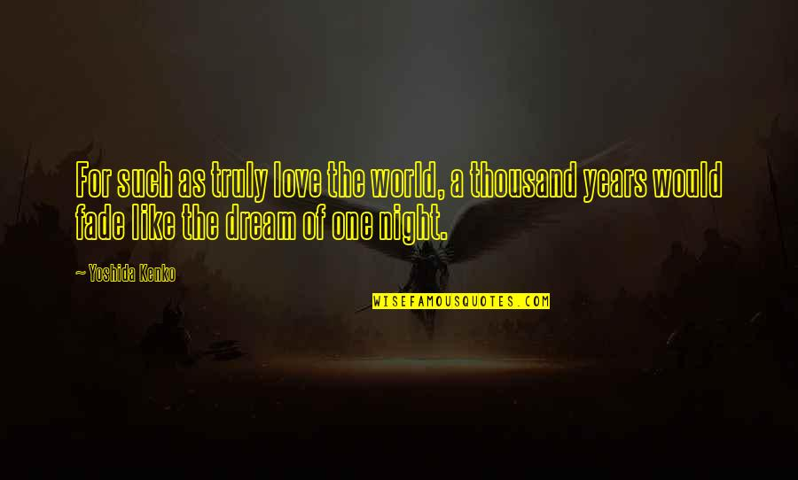 Dream World Quotes By Yoshida Kenko: For such as truly love the world, a
