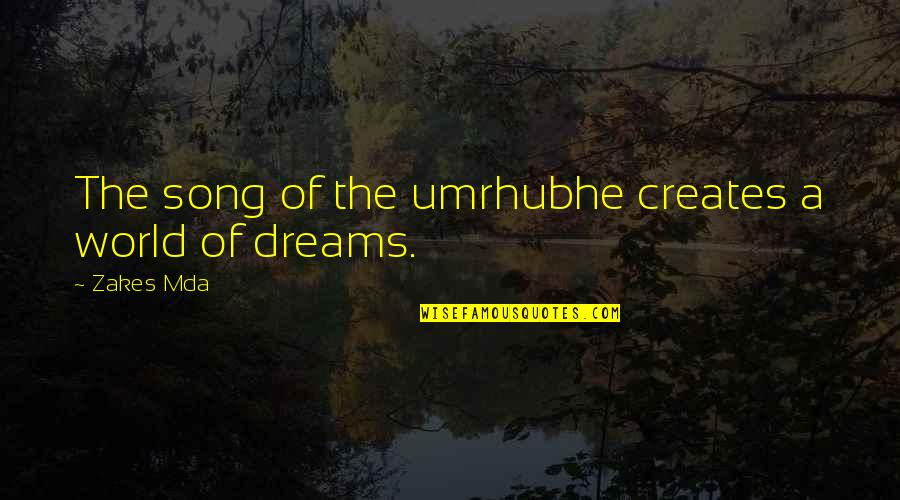 Dream World Quotes By Zakes Mda: The song of the umrhubhe creates a world
