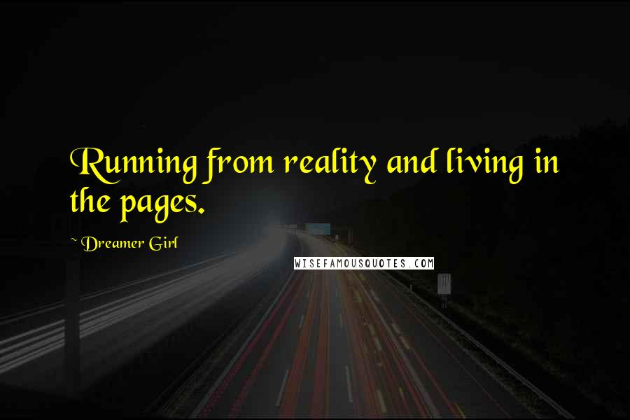 Dreamer Girl quotes: Running from reality and living in the pages.