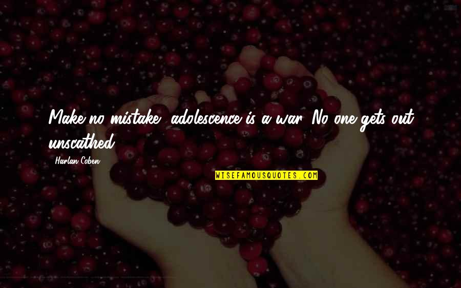 Dreamers And Love Quotes By Harlan Coben: Make no mistake, adolescence is a war. No