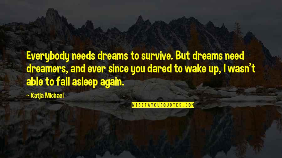 Dreamers And Love Quotes By Katja Michael: Everybody needs dreams to survive. But dreams need