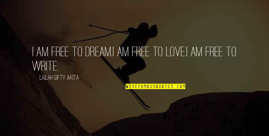 Dreamers And Love Quotes By Lailah Gifty Akita: I am free to dream.I am free to