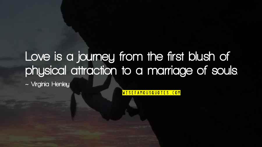 Dreamers And Love Quotes By Virginia Henley: Love is a journey from the first blush