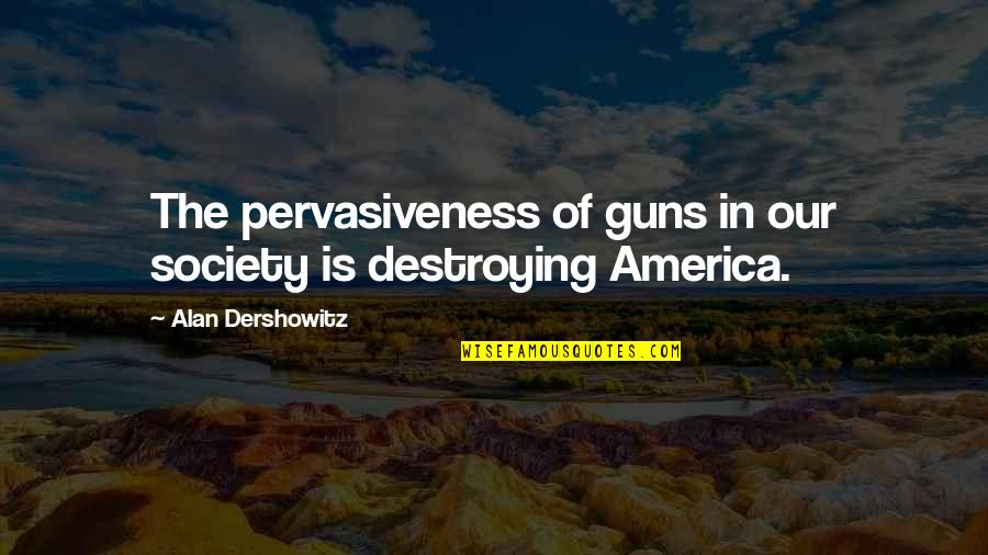 Dreaming About Your Love Quotes By Alan Dershowitz: The pervasiveness of guns in our society is