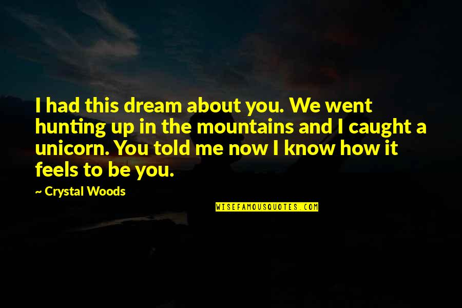 Dreaming About Your Love Quotes By Crystal Woods: I had this dream about you. We went