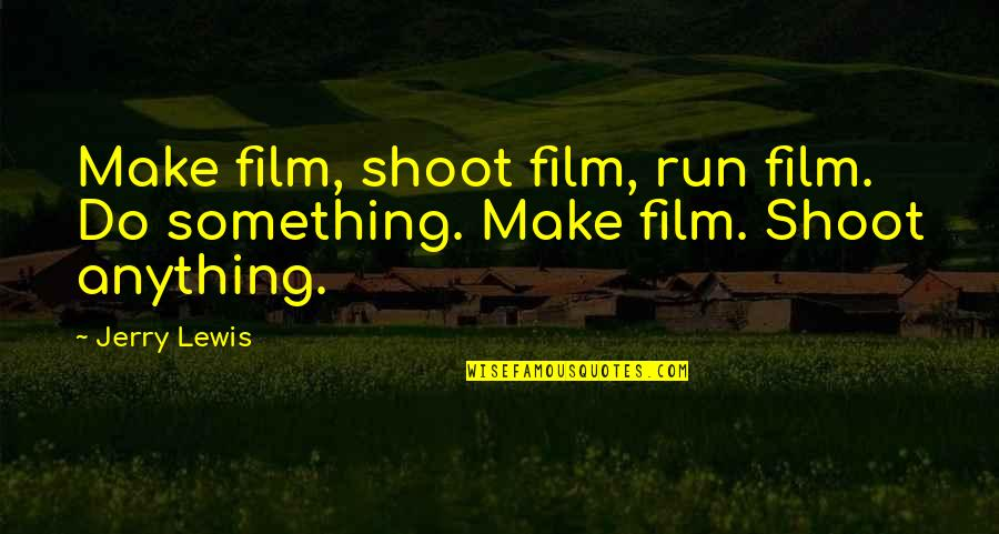 Dreaming About Your Love Quotes By Jerry Lewis: Make film, shoot film, run film. Do something.