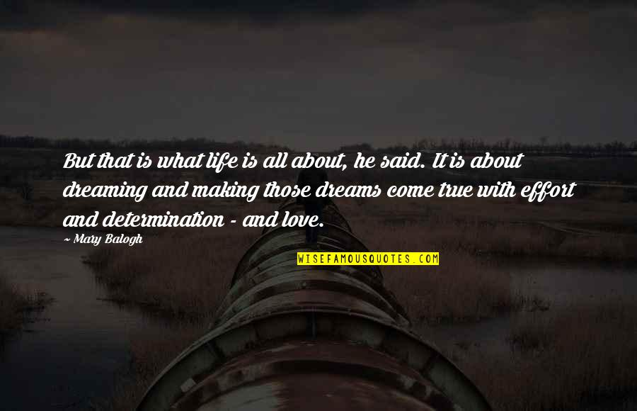 Dreaming About Your Love Quotes By Mary Balogh: But that is what life is all about,