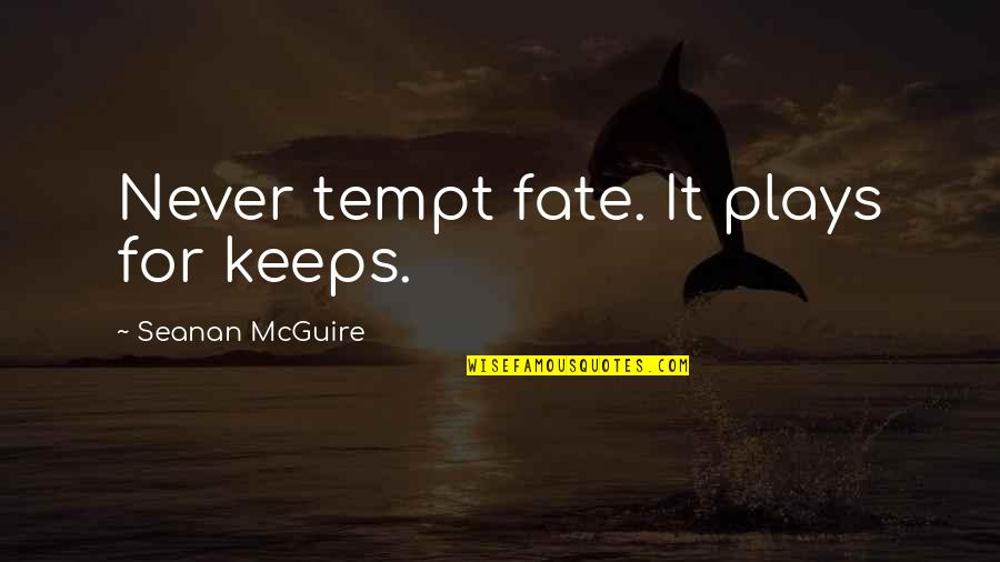 Dreaming About Your Love Quotes By Seanan McGuire: Never tempt fate. It plays for keeps.