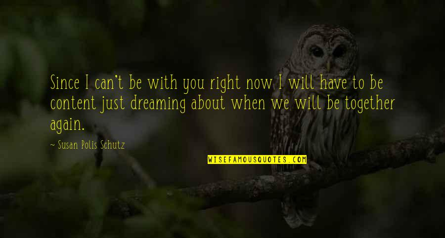 Dreaming About Your Love Quotes By Susan Polis Schutz: Since I can't be with you right now