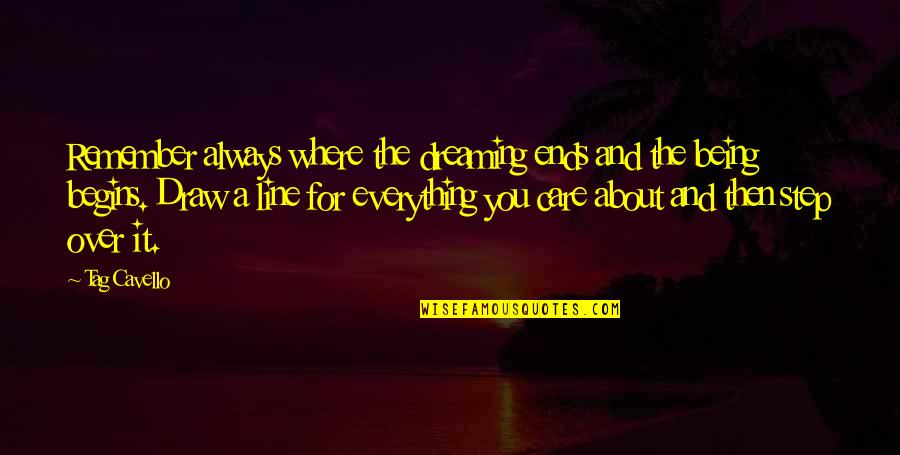 Dreaming About Your Love Quotes By Tag Cavello: Remember always where the dreaming ends and the