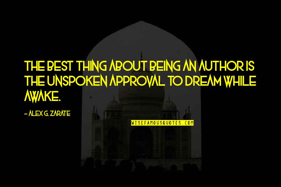 Dreaming Awake Quotes By Alex G. Zarate: The best thing about being an author is