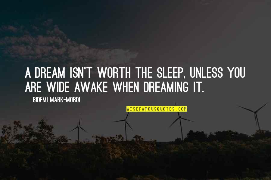 Dreaming Awake Quotes By Bidemi Mark-Mordi: A dream isn't worth the sleep, unless you
