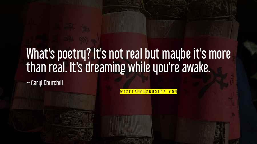Dreaming Awake Quotes By Caryl Churchill: What's poetry? It's not real but maybe it's