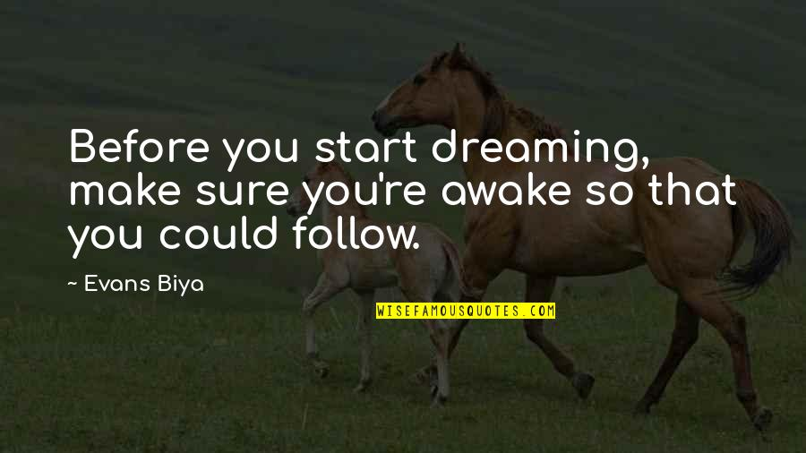 Dreaming Awake Quotes By Evans Biya: Before you start dreaming, make sure you're awake