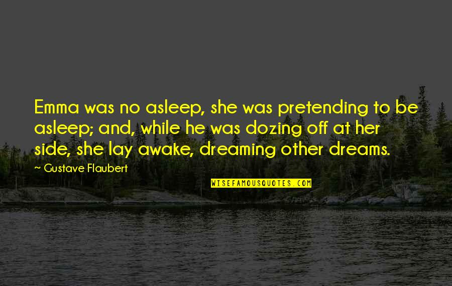 Dreaming Awake Quotes By Gustave Flaubert: Emma was no asleep, she was pretending to