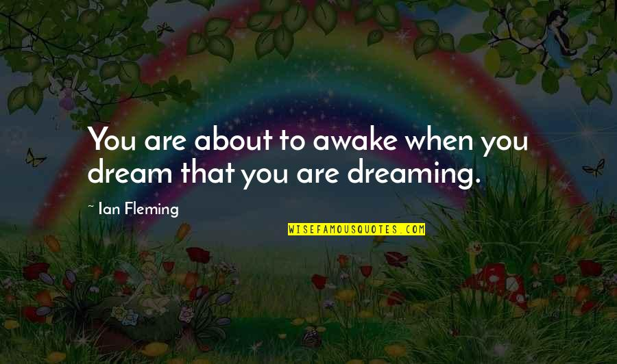 Dreaming Awake Quotes By Ian Fleming: You are about to awake when you dream